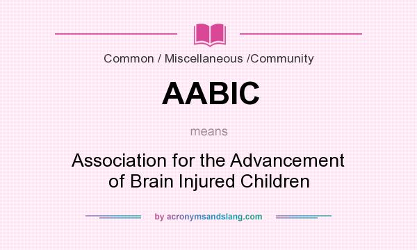 What does AABIC mean? It stands for Association for the Advancement of Brain Injured Children