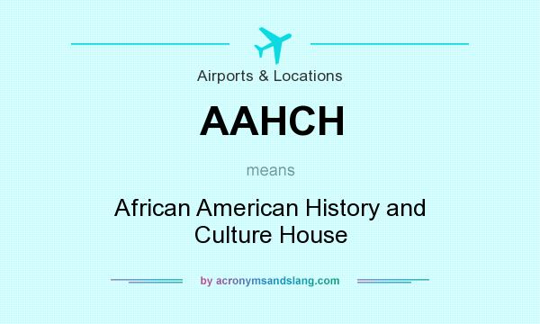 What does AAHCH mean? It stands for African American History and Culture House
