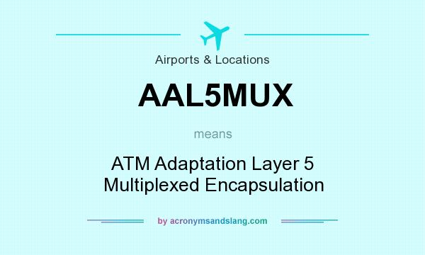 What does AAL5MUX mean? It stands for ATM Adaptation Layer 5 Multiplexed Encapsulation