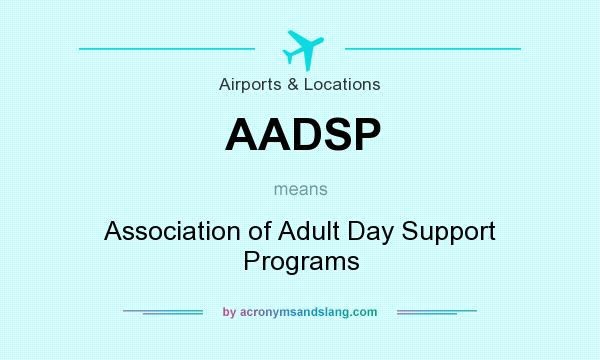What does AADSP mean? It stands for Association of Adult Day Support Programs