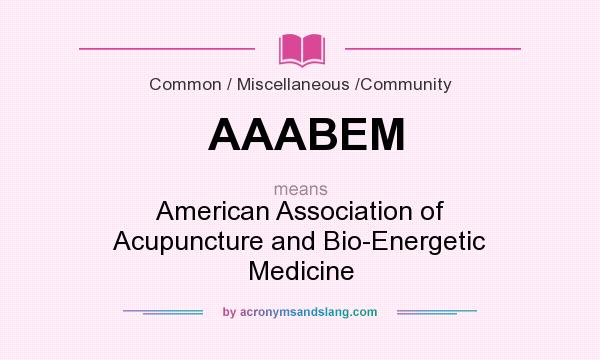 What does AAABEM mean? It stands for American Association of Acupuncture and Bio-Energetic Medicine