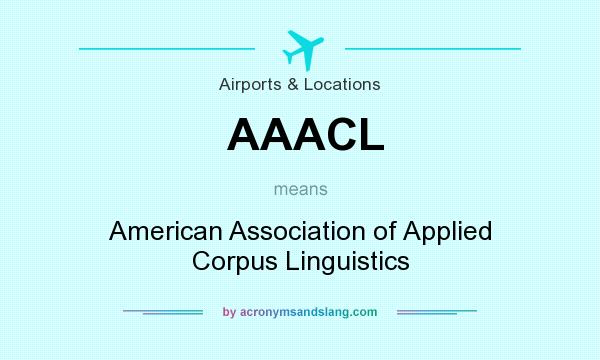 What does AAACL mean? It stands for American Association of Applied Corpus Linguistics
