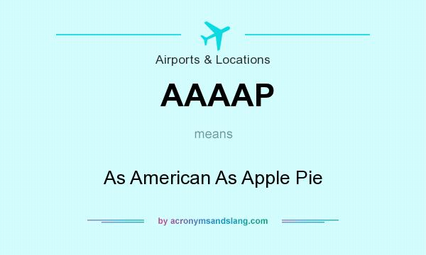 What does AAAAP mean? It stands for As American As Apple Pie