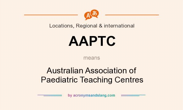What does AAPTC mean? It stands for Australian Association of Paediatric Teaching Centres
