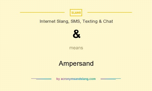 What does & mean? It stands for Ampersand