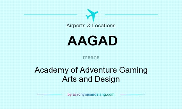 What does AAGAD mean? It stands for Academy of Adventure Gaming Arts and Design