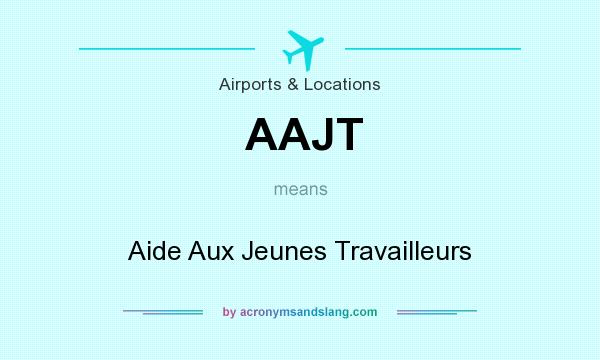 What does AAJT mean? It stands for Aide Aux Jeunes Travailleurs