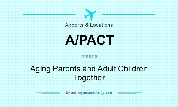 What does A/PACT mean? It stands for Aging Parents and Adult Children Together