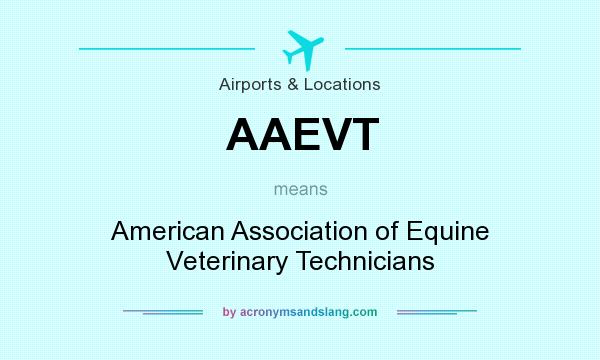 What does AAEVT mean? It stands for American Association of Equine Veterinary Technicians