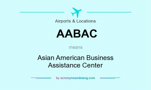 What does AABAC mean? It stands for Asian American Business Assistance Center