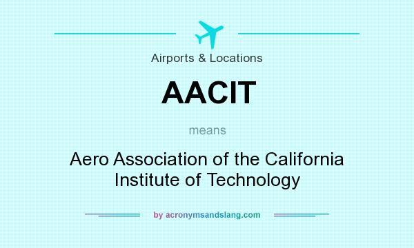What does AACIT mean? It stands for Aero Association of the California Institute of Technology