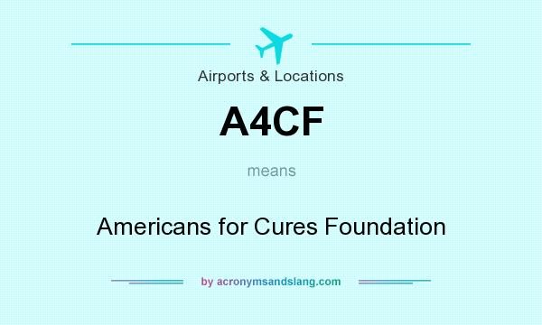 What does A4CF mean? It stands for Americans for Cures Foundation