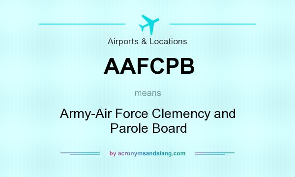What does AAFCPB mean? It stands for Army-Air Force Clemency and Parole Board