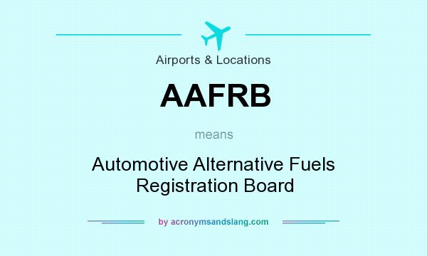 What does AAFRB mean? It stands for Automotive Alternative Fuels Registration Board