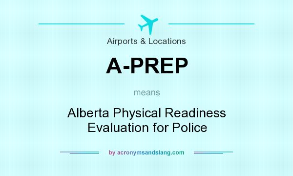 What does A-PREP mean? It stands for Alberta Physical Readiness Evaluation for Police