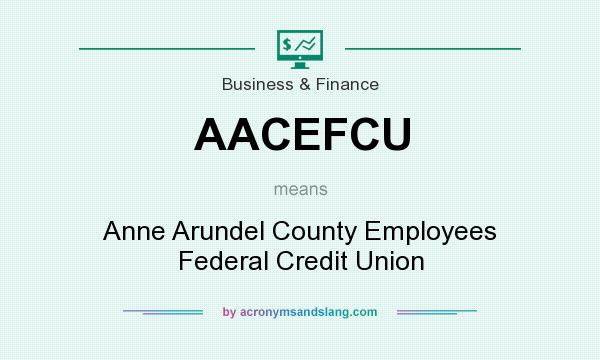 What does AACEFCU mean? It stands for Anne Arundel County Employees Federal Credit Union