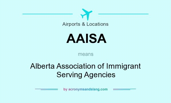 What does AAISA mean? It stands for Alberta Association of Immigrant Serving Agencies