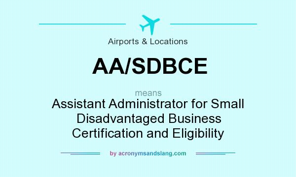 What does AA/SDBCE mean? It stands for Assistant Administrator for Small Disadvantaged Business Certification and Eligibility
