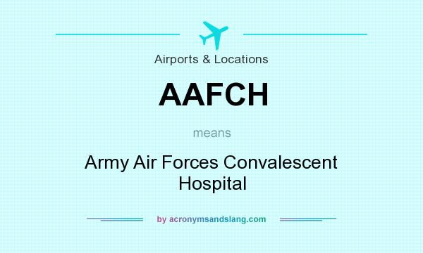 What does AAFCH mean? It stands for Army Air Forces Convalescent Hospital