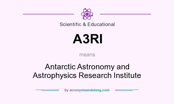 What does A3RI mean? It stands for Antarctic Astronomy and Astrophysics Research Institute