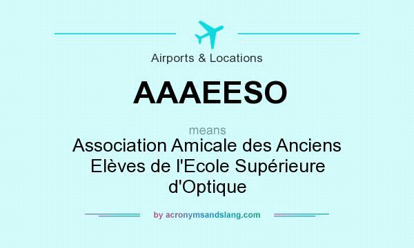 What does AAAEESO mean? It stands for Association Amicale des Anciens Elèves de l`Ecole Supérieure d`Optique