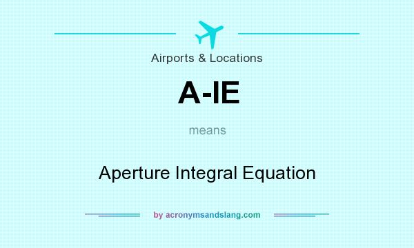 What does A-IE mean? It stands for Aperture Integral Equation