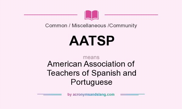What does AATSP mean? It stands for American Association of Teachers of Spanish and Portuguese