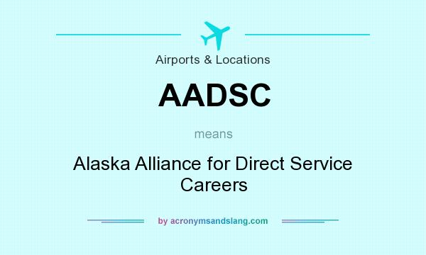 What does AADSC mean? It stands for Alaska Alliance for Direct Service Careers