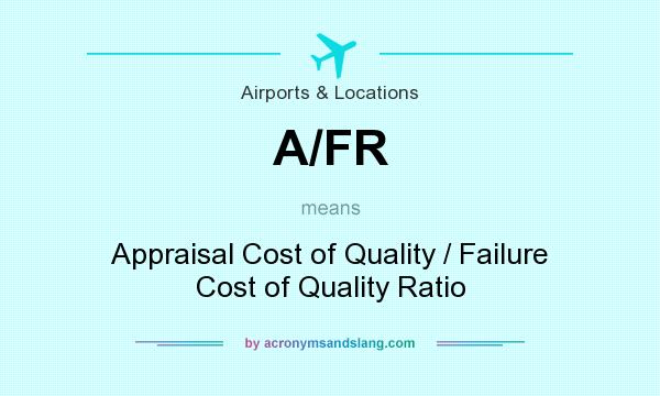 What does A/FR mean? It stands for Appraisal Cost of Quality / Failure Cost of Quality Ratio