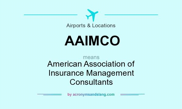 What does AAIMCO mean? It stands for American Association of Insurance Management Consultants