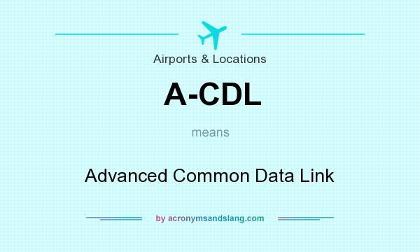What does A-CDL mean? It stands for Advanced Common Data Link