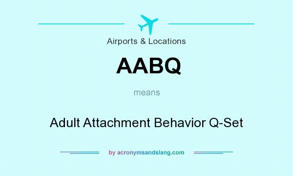 What does AABQ mean? It stands for Adult Attachment Behavior Q-Set