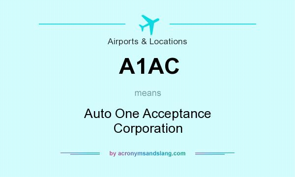 What does A1AC mean? It stands for Auto One Acceptance Corporation