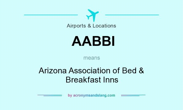 What does AABBI mean? It stands for Arizona Association of Bed & Breakfast Inns
