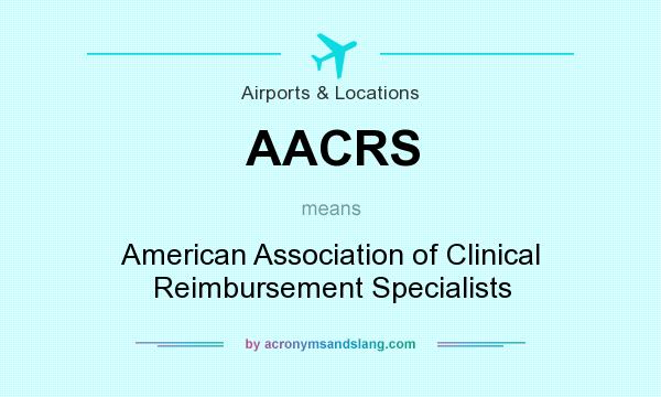 What does AACRS mean? It stands for American Association of Clinical Reimbursement Specialists