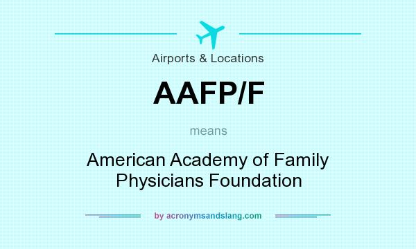 What does AAFP/F mean? It stands for American Academy of Family Physicians Foundation