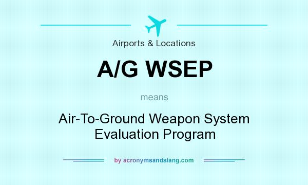 What does A/G WSEP mean? It stands for Air-To-Ground Weapon System Evaluation Program