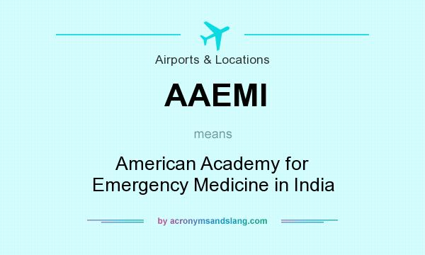 What does AAEMI mean? It stands for American Academy for Emergency Medicine in India