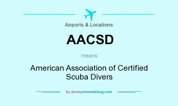 What does AACSD mean? It stands for American Association of Certified Scuba Divers
