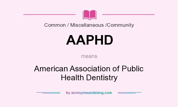What does AAPHD mean? It stands for American Association of Public Health Dentistry