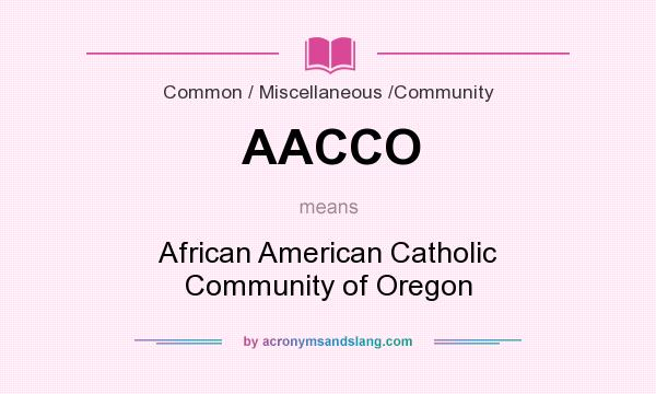 What does AACCO mean? It stands for African American Catholic Community of Oregon