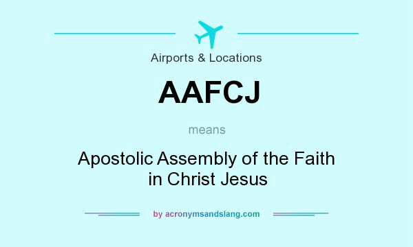 What does AAFCJ mean? It stands for Apostolic Assembly of the Faith in Christ Jesus