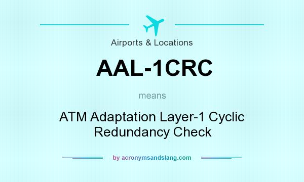 What does AAL-1CRC mean? It stands for ATM Adaptation Layer-1 Cyclic Redundancy Check