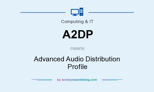 What does A2DP mean? It stands for Advanced Audio Distribution Profile