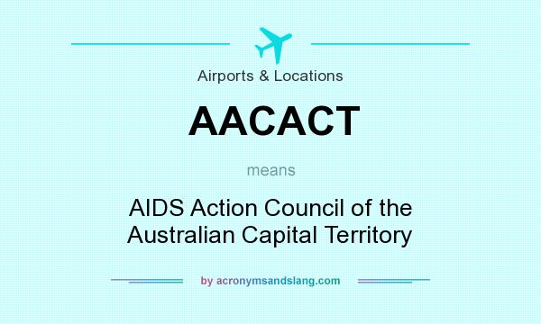 What does AACACT mean? It stands for AIDS Action Council of the Australian Capital Territory