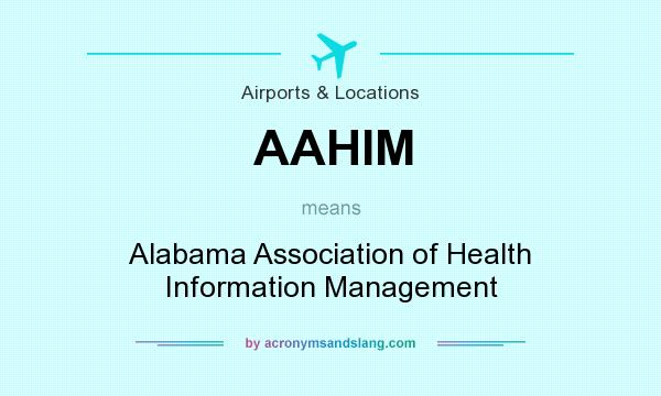 What does AAHIM mean? It stands for Alabama Association of Health Information Management