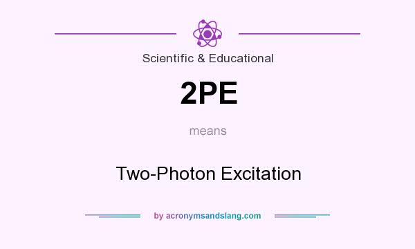 What does 2PE mean? It stands for Two-Photon Excitation