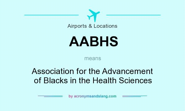 What does AABHS mean? It stands for Association for the Advancement of Blacks in the Health Sciences