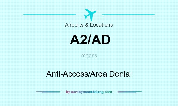 What does A2/AD mean? It stands for Anti-Access/Area Denial