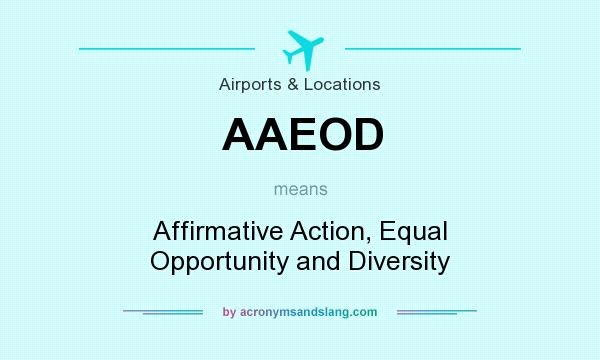 What does AAEOD mean? It stands for Affirmative Action, Equal Opportunity and Diversity